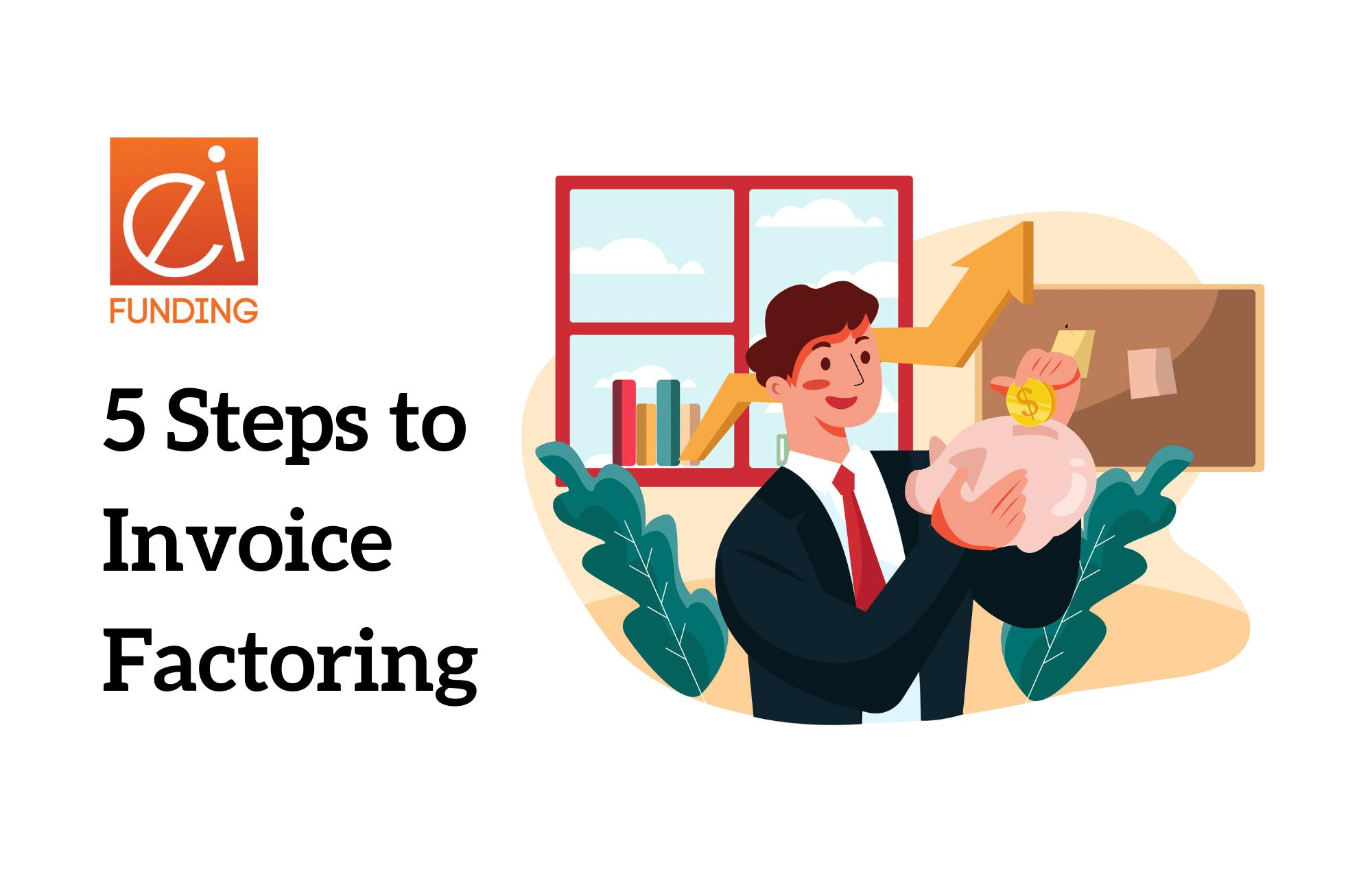 ei Funding blog - 5 Steps to Invoice Factoring